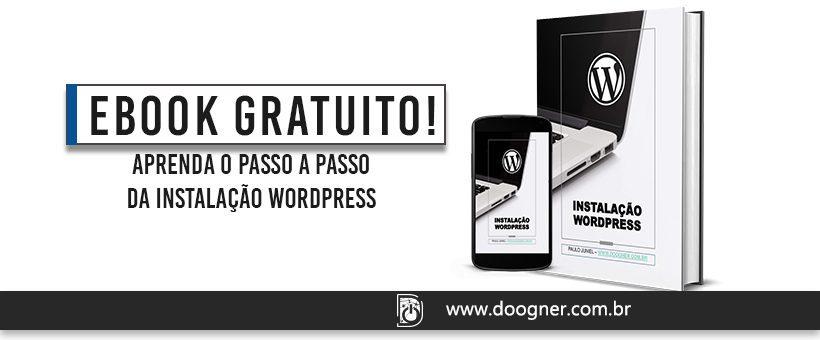Ebook Gratuito: Aprenda o passo a passo da instalação do Wordpress.